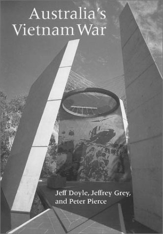 AUSTRALIA'S VIETNAM WAR: Doyle, Jeff / Grey, Jeffrey / Pierce, Peter