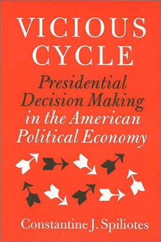 9781585441426: VICIOUS CYCLE: Presidential Decision Making in the American Political Economy (Joseph V. Hughes Jr. and Holly O. Hughes Series in the Presidency and Learning Studies (Hardcover))