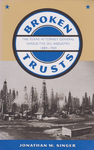 Broken Trusts: The Texas Attorney General Versus the Oil Industry, 1889-1909 (Hardback): Jonathan W...