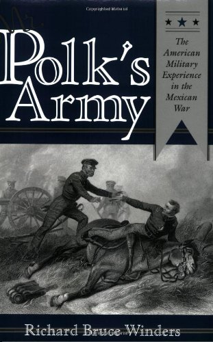 9781585441624: Mr. Polk's Army: The American Military Experience in the Mexican War (Williams-Ford Texas A&M University Military History Series)