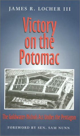 Victory on the Potomac The Goldwater-Nichols Act Unifies the Pentagon