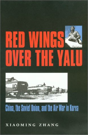 9781585442010: Red Wings over the Yalu: China, the Soviet Union, and the Air War in Korea (Williams-Ford Texas A&M University Military History Series)