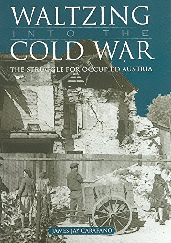 Waltzing into the Cold War: The Struggle for Occupied Austria (Hardback): James Jay Carafano