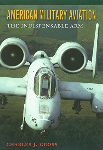 9781585442157: American Military Aviation: The Indispensable Arm