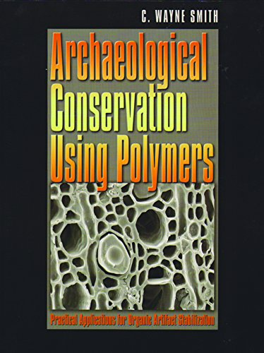 9781585442188: Archaeological Conservation Using Polymers: Practical Applications for Organic Artifact Stabilization