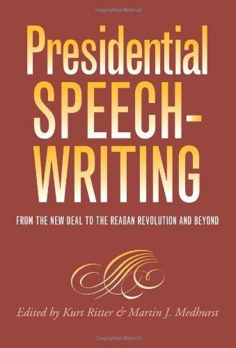 Presidential Speechwriting: From the New Deal to: Editor-Kurt Ritter; Editor-Martin