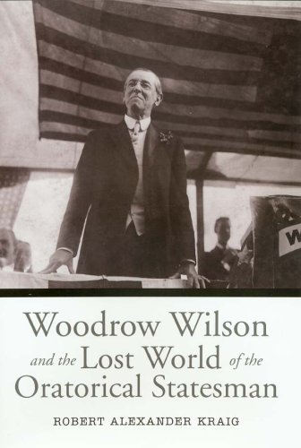 Woodrow Wilson and the Lost World of the Oratorical Statesman (Presidential Rhetoric and Political ...