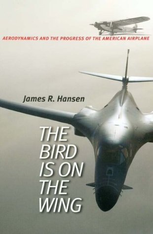 9781585442881: The Bird Is on the Wing: Aerodynamics and the Progress of the American Airplane (Centennial of Flight Series, No. 6)