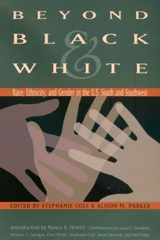 9781585442973: Beyond Black and White: Race, Ethnicity, and Gender in the U.S. South and Southwest (Walter Prescott Webb Memorial Lectures, published for the University of Texas at)