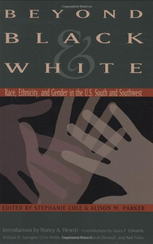 9781585443192: Beyond Black and White: Race, Ethnicity, and Gender in the U.S. South and Southwest (Walter Prescott Webb Memorial Lectures, published for the University of Texas at)