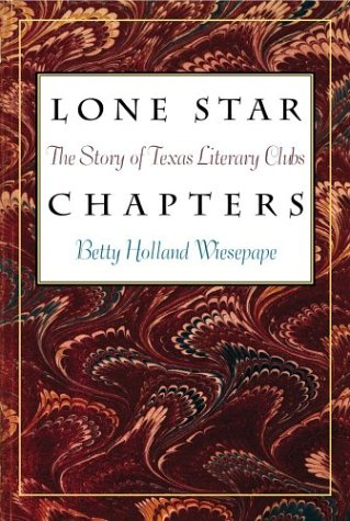 9781585443246: Lone Star Chapters: The Story of Texas Literary Clubs (Volume 17) (Tarleton State University Southwestern Studies in the Humanities)