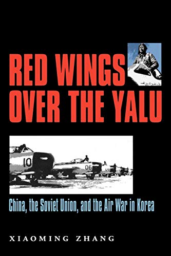9781585443406: Red Wings over the Yalu: China, the Soviet Union, and the Air War in Korea (Williams-Ford Texas A&M University Military History Series)