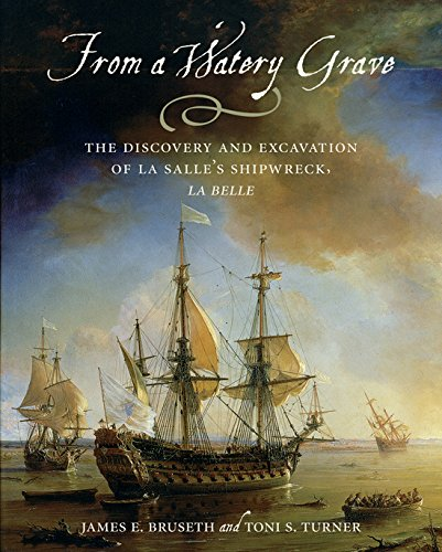 From a Watery Grave: The Discovery and Excavation of La Salle s Shipwreck, La Belle (Hardback): ...