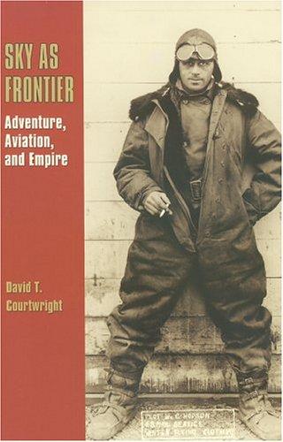 9781585443840: Sky as Frontier: Adventure, Aviation, and Empire (Centennial of Flight Series)