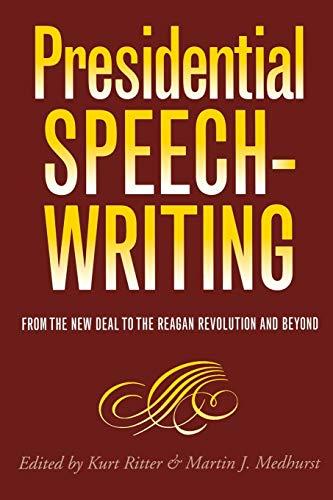 Presidential Speechwriting: From the New Deal to: Kurt W. Ritter