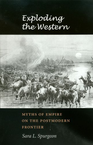 9781585444038: Exploding the Western: Myths of Empire on the Postmodern Frontier (Tarleton State University Southwestern Studies in the Humanities)