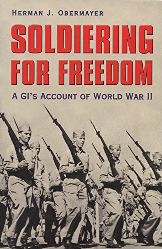 Soldiering for Freedom: A GI's Account of: HERMAN J. OBERMAYER