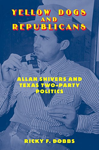 9781585444076: Yellow Dogs and Republicans: Allan Shivers and Texas Two-Party Politics