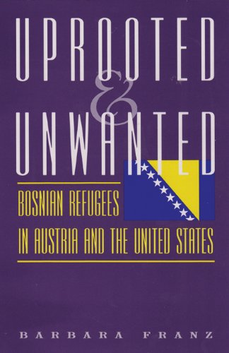 9781585444120: Uprooted and Unwanted: Bosnian Refugees in Austria and the United States (DeGolyer Library Series)