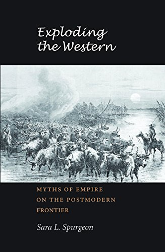 9781585444229: Exploding the Western: Myths of Empire on the Postmodern Frontier (Tarleton State University Southwestern Studies in the Humanities)