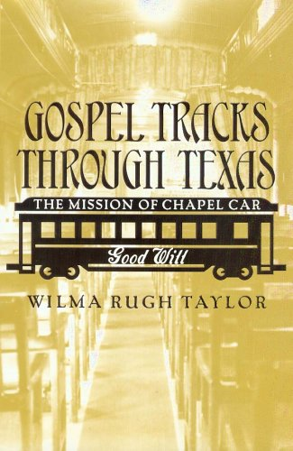 9781585444342: Gospel Tracks through Texas: The Mission of Chapel Car Good Will (Sam Rayburn Series on Rural Life, sponsored by Texas A&M University-Commerce)
