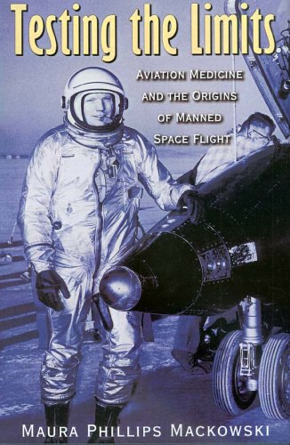 9781585444397: Testing the Limits: Aviation Medicine and the Origins of Manned Space Flight (Centennial of Flight Series)