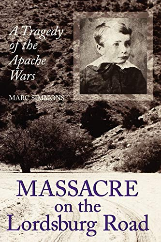 9781585444465: Massacre on the Lordsburg Road: A Tragedy of the Apache Wars (Elma Dill Russell Spencer Series in the West and Southwest)