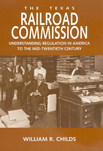 The Texas Railroad Commission: Understanding Regulation in: Childs, William R.