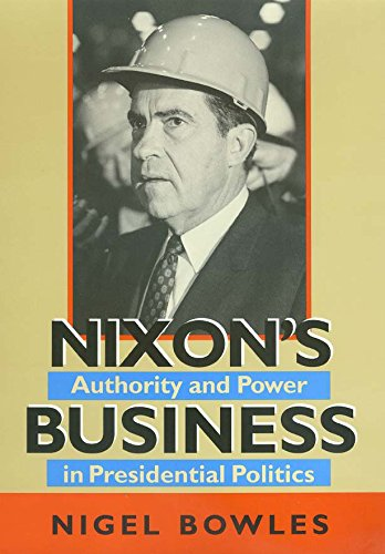 9781585444540: Nixon's Business: Authority and Power in Presidential Politics (Joseph V. Hughes Jr. and Holly O. Hughes Series on the Presidency and Leadership)