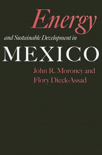 Energy and Sustainable Development in Mexico (Hardback): John R. Moroney, Flory Dieck-Assad