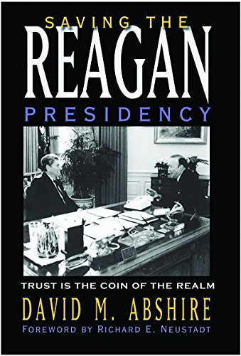 9781585444663: Saving the Reagan Presidency: Trust Is the Coin of the Realm (Joseph V. Hughes Jr. and Holly O. Hughes Series on the Presidency and Leadership)