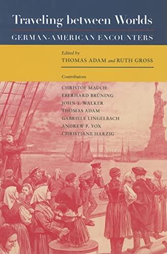 9781585444786: Traveling Between Worlds: German-American Encounters