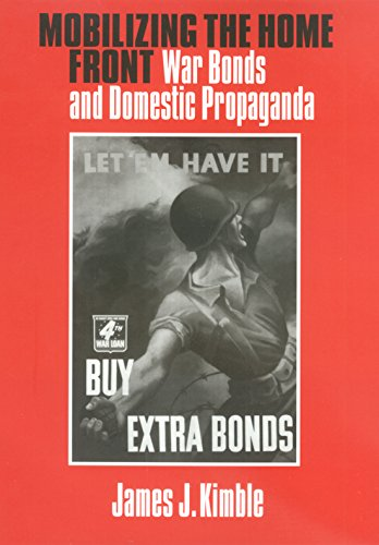 Mobilizing the Home Front: War Bonds And Domestic Propaganda (Presidential Rhetoric and Political ...