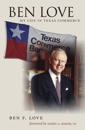 9781585444892: Ben Love: My Life in Texas Commerce (Kenneth E. Montague Series in Oil and Business History)