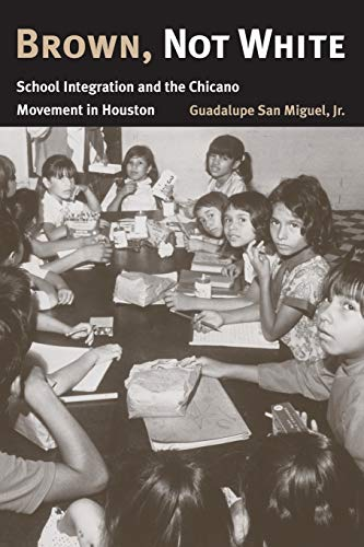 9781585444939: Brown, Not White: School Integration and the Chicano Movement in Houston