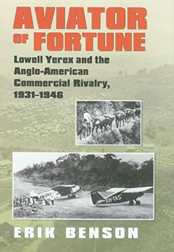 9781585445004: Aviator of Fortune: Lowell Yerex and the Anglo-American Commercial Rivalry, 1931-1946