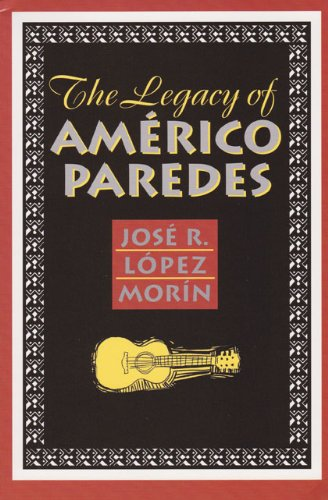 The Legacy of Americo Paredes: Lopez Morin, Jose R.