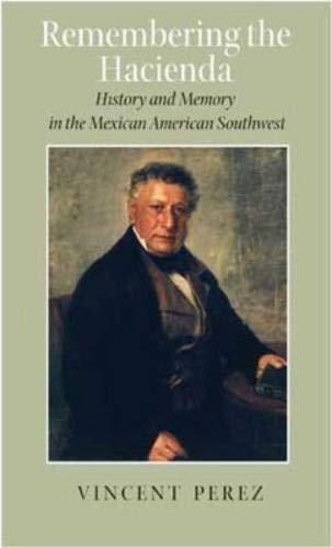 9781585445110: Remembering the Hacienda: History and Memory in the Mexican American Southwest (Rio Grande/Rio Bravo: Borderlands Culture and Tradition)