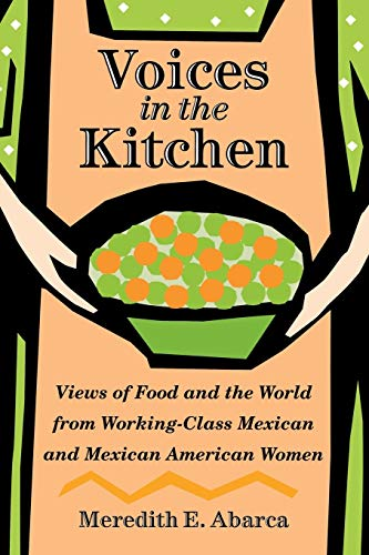 9781585445318: Voices in the Kitchen: Views of Food and the World from Working-Class Mexican and Mexican American Women (Rio Grande/Río Bravo: Borderlands Culture and Traditions)