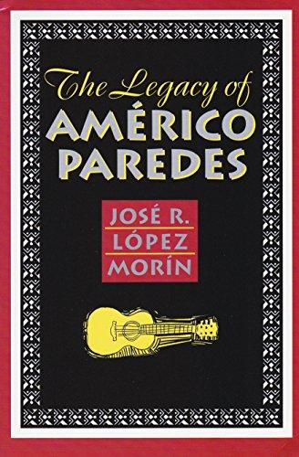 The Legacy of Americo Paredes: Jose R. Lopez Morin