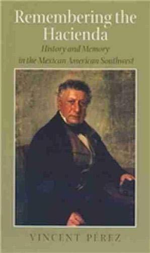 9781585445462: Remembering the Hacienda: History and Memory in the Mexican American Southwest (Rio Grande/Rio Bravo: Borderlands Culture and Tradition)