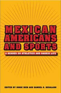 9781585445516: Mexican Americans and Sports: A Reader on Athletics and Barrio Life