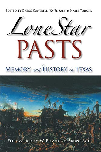 9781585445691: Lone Star Pasts: Memory and History in Texas (Elma Dill Russell Spencer Series in the West and Southwest)
