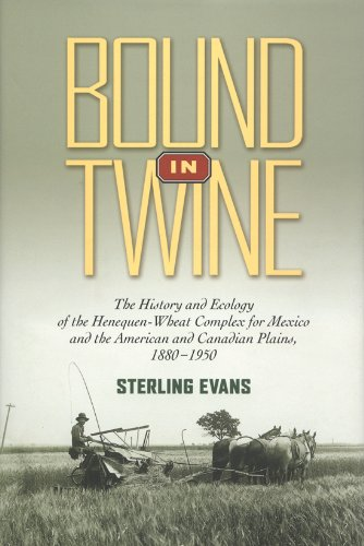 9781585445967: Bound in Twine: The History and Ecology of the Henequen-Wheat Complex for Mexico and the American and Canadian Plains, 1880-1950 (Environmental History Series)