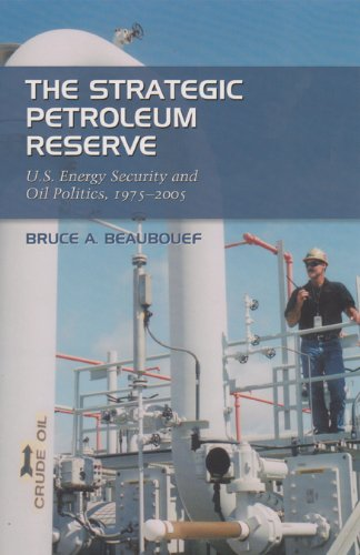 The Strategic Petroleum Reserve U.S. Energy Security and Oil Politics, 1975-2005: Beaubouef, Bruce ...