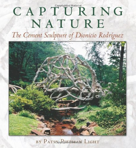 9781585446100: Capturing Nature: The Cement Sculpture of Dionicio Rodríguez (Rio Grande/Río Bravo: Borderlands Culture and Traditions)