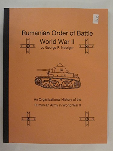 Rumannian Order of Battle in World War II: An Organizational History of the Rumanian Army in World War II (1585450197) by George F. Nafziger