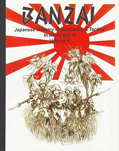 9781585451166: Banzai: Japanese Infantry Organization & Tactics in World War II, Vol. 1.