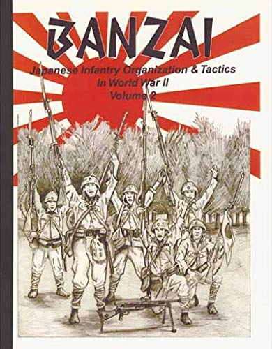 9781585451173: Banzai: Japanese Infantry Organization and Tactics in WWII: Extracts from Japanese Tactical Manuals and US Intelligence Observations on Japanese Defensive Cave Tactics, Vol. 2