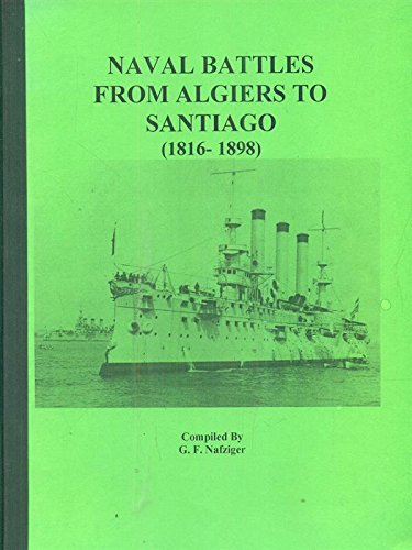 NAVAL BATTLES FROM ALGIERS TO SANTIAGO (1816-1898),: Edited by G